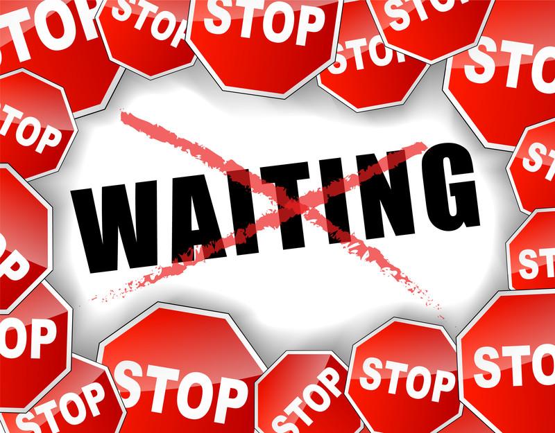 Stop Waiting Signage